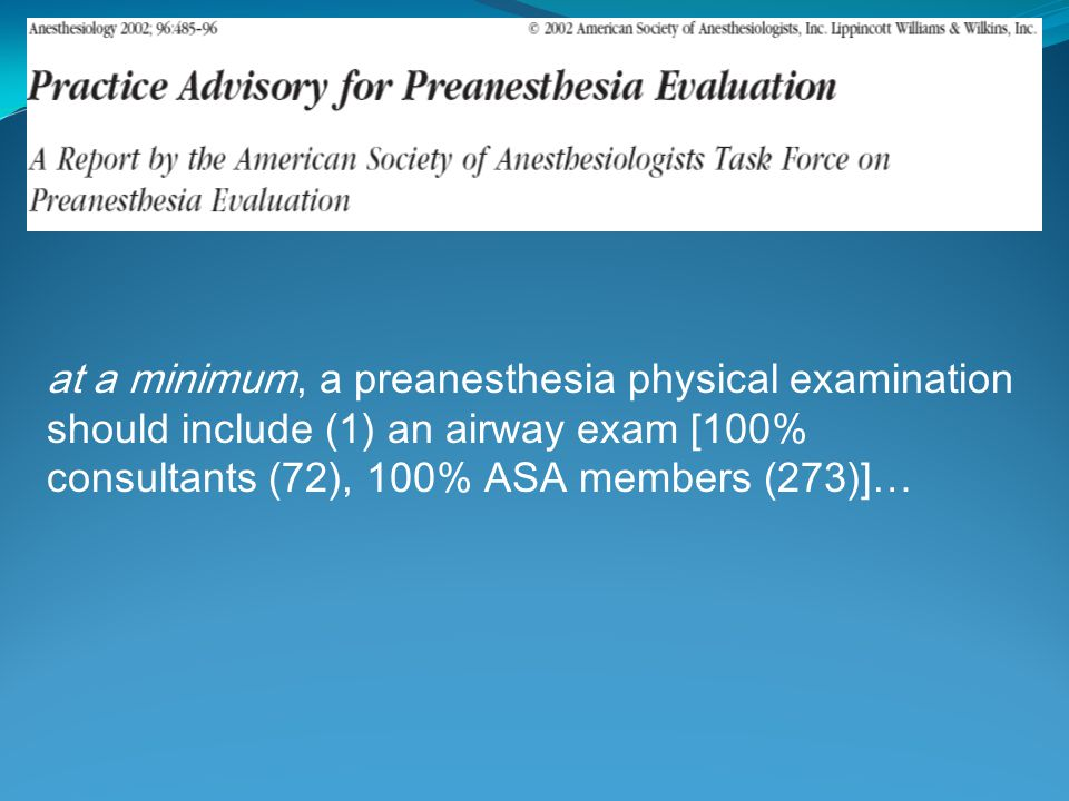 at a minimum, a preanesthesia physical examination should include (1) an airway exam [100% consultants (72), 100% ASA members (273)]…